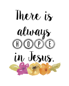 There is alway hope in Jesus