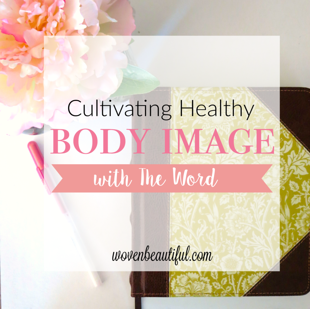 Cultivating Healthy Body Image with the Word | Woven Beautiful | FREE PRINTABLE! #bodyimage #freeprintables #blogsforwomen